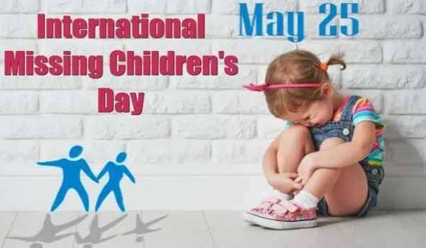 International Missing Children's Day celebrated on 25th May Every year