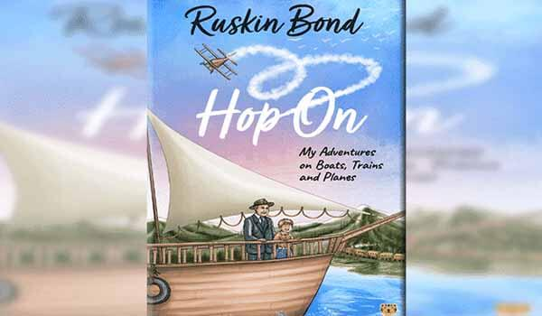 Ruskin Bond's new book - Hop On: My Adventure on Boats, Trains & Planes released today