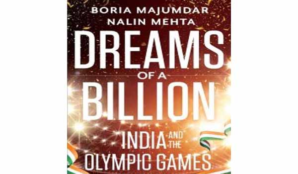 A book 'Dreams of a Billion: India and the Olympic Games' released today